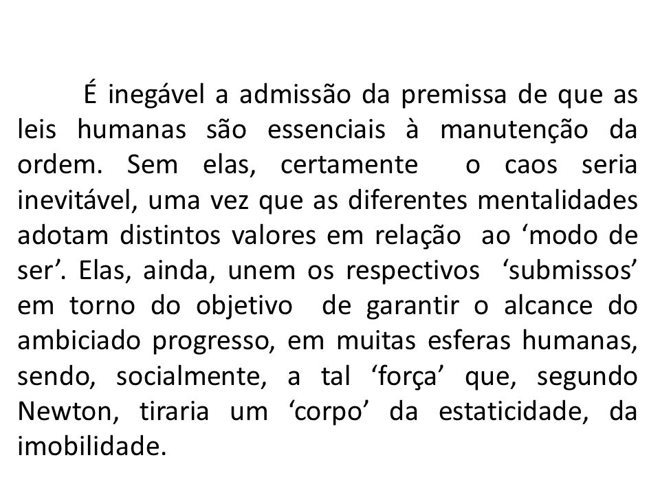 É inegável a admissão da premissa de que as leis humanas são essenciais à manutenção da ordem.
