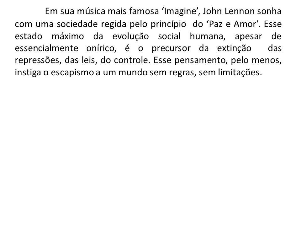 Em sua música mais famosa 'Imagine', John Lennon sonha com uma sociedade regida pelo princípio do 'Paz e Amor'.