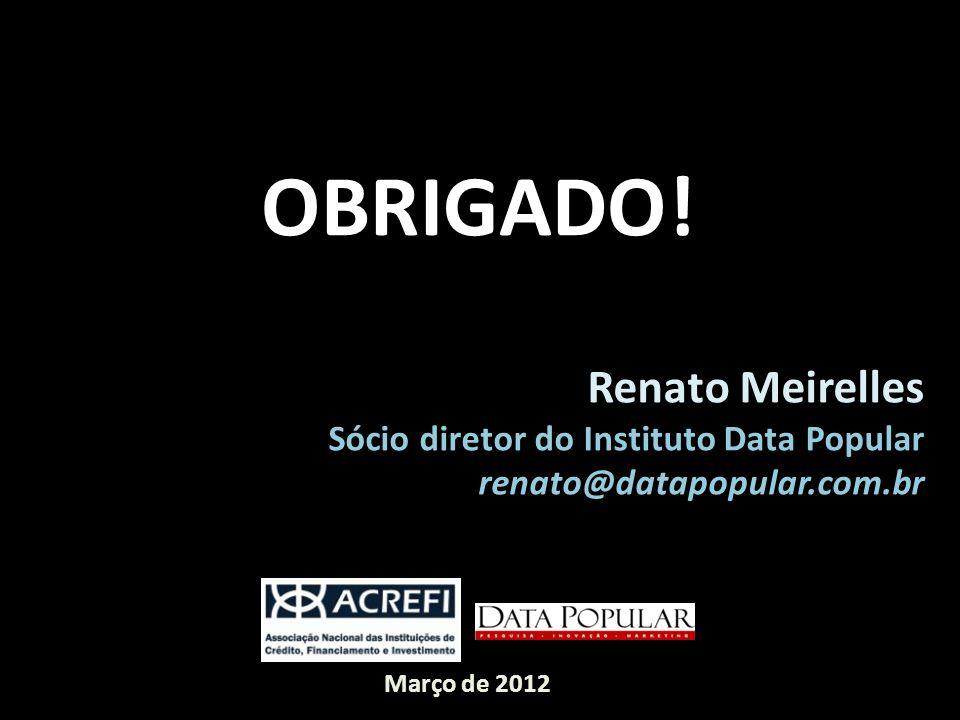 OBRIGADO! Renato Meirelles Sócio diretor do Instituto Data Popular