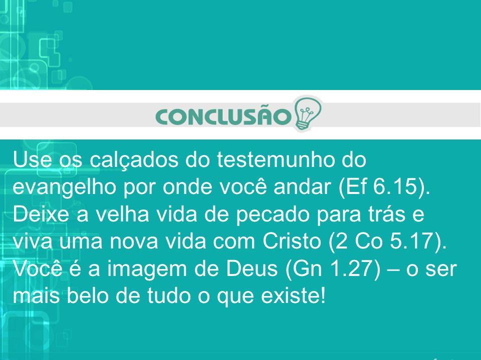 Use os calçados do testemunho do evangelho por onde você andar (Ef 6