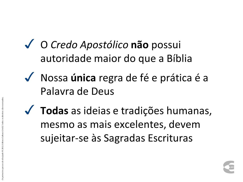 O Credo Apostólico não possui autoridade maior do que a Bíblia