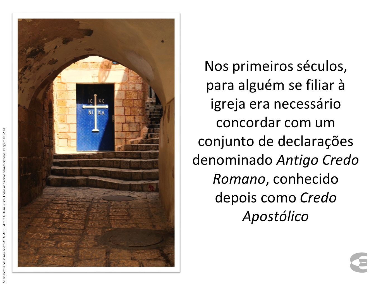 Nos primeiros séculos, para alguém se filiar à igreja era necessário concordar com um conjunto de declarações denominado Antigo Credo Romano, conhecido depois como Credo Apostólico