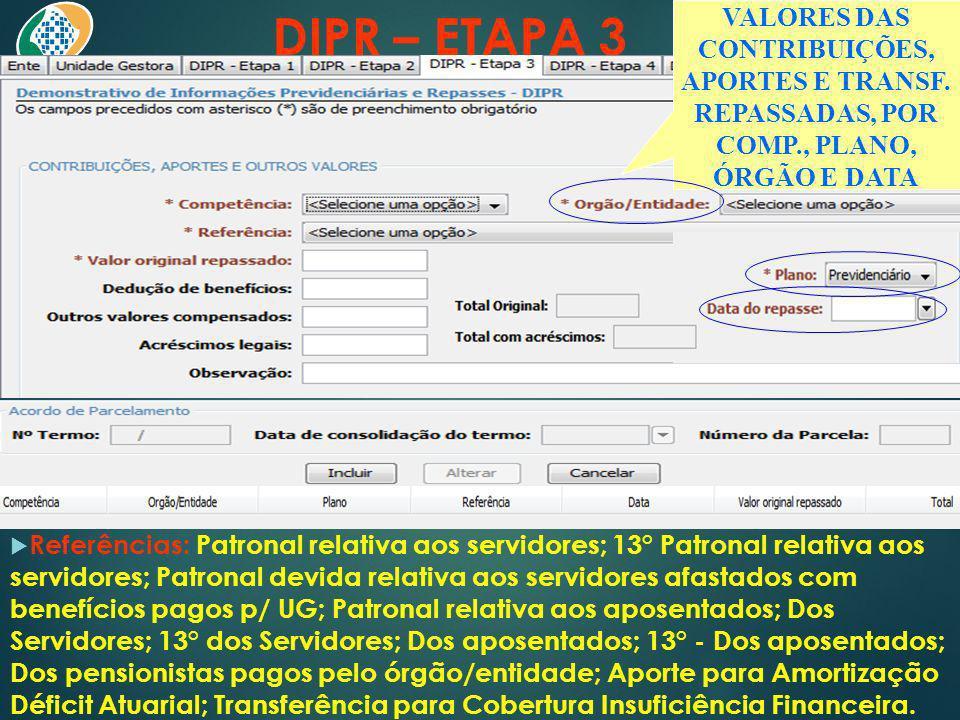 DIPR – ETAPA 3 VALORES DAS CONTRIBUIÇÕES, APORTES E TRANSF. REPASSADAS, POR COMP., PLANO, ÓRGÃO E DATA.