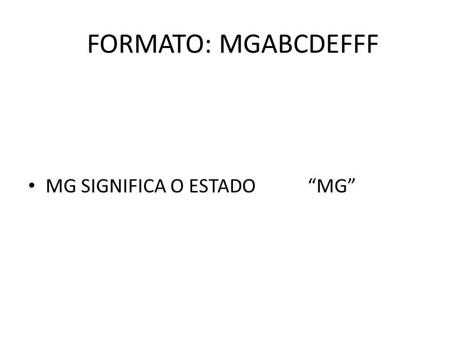 FORMATO: MGABCDEFFF MG SIGNIFICA O ESTADO MG