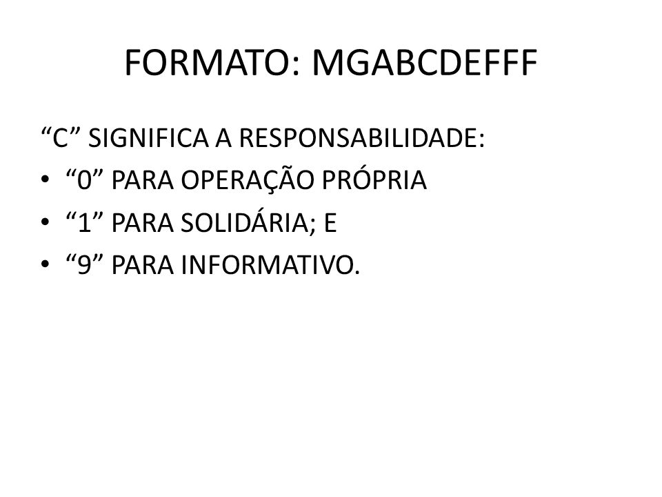 FORMATO: MGABCDEFFF C SIGNIFICA A RESPONSABILIDADE: