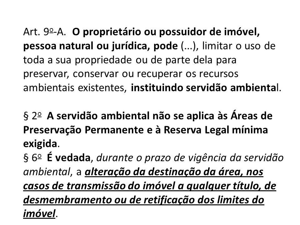 Art. 9o-A. O proprietário ou possuidor de imóvel, pessoa natural ou jurídica, pode (...), limitar o uso de toda a sua propriedade ou de parte dela para preservar, conservar ou recuperar os recursos ambientais existentes, instituindo servidão ambiental.