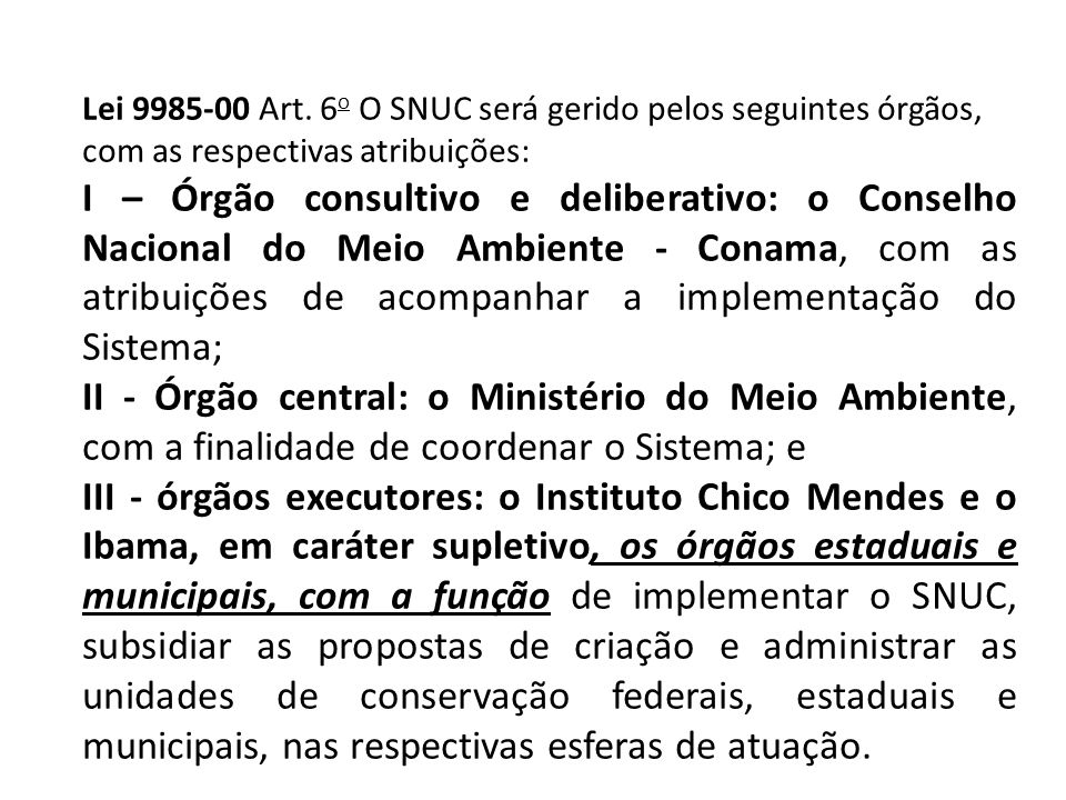 Lei 9985-00 Art. 6o O SNUC será gerido pelos seguintes órgãos, com as respectivas atribuições: