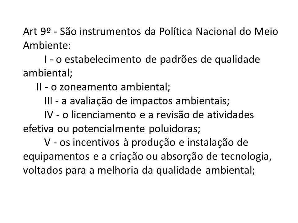 Art 9º - São instrumentos da Política Nacional do Meio Ambiente: