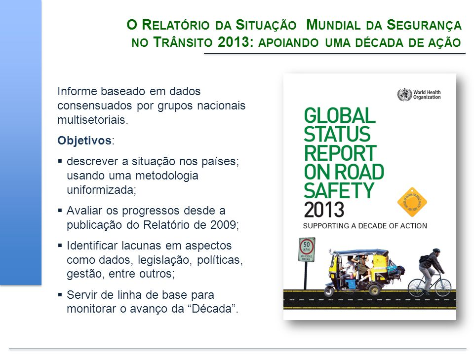 O Relatório da Situação Mundial da Segurança no Trânsito 2013: apoiando uma década de ação