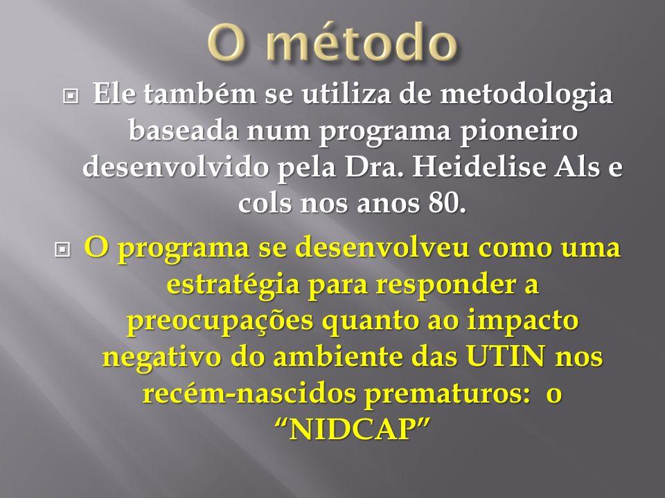 Ele também se utiliza de metodologia baseada num programa pioneiro desenvolvido pela Dra. Heidelise Als e cols nos anos 80.