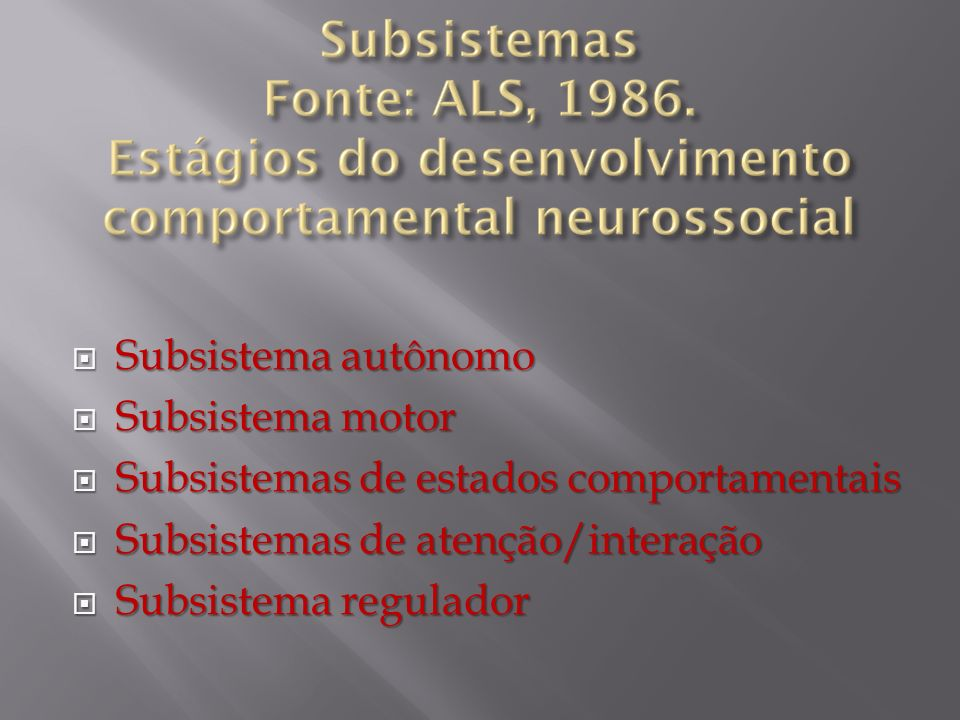 Subsistema autônomo Subsistema motor. Subsistemas de estados comportamentais. Subsistemas de atenção/interação.