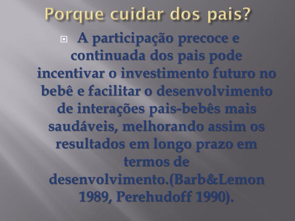 A participação precoce e continuada dos pais pode incentivar o investimento futuro no bebê e facilitar o desenvolvimento de interações pais-bebês mais saudáveis, melhorando assim os resultados em longo prazo em termos de desenvolvimento.(Barb&Lemon 1989, Perehudoff 1990).