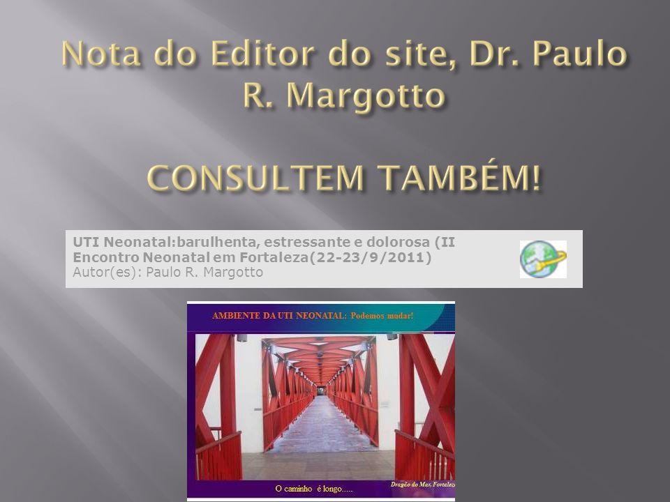 UTI Neonatal:barulhenta, estressante e dolorosa (II Encontro Neonatal em Fortaleza(22-23/9/2011) Autor(es): Paulo R. Margotto