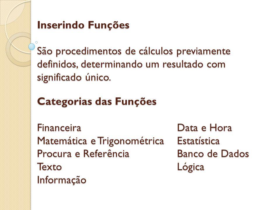 Inserindo Funções São procedimentos de cálculos previamente definidos, determinando um resultado com significado único.