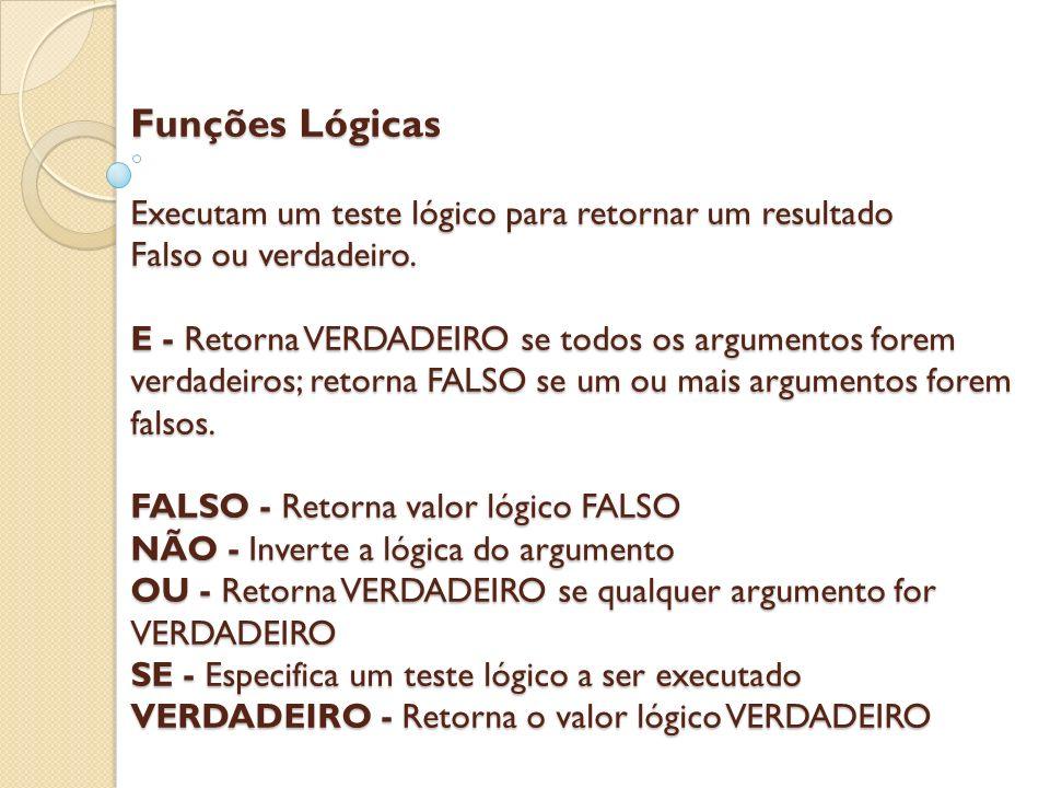 Funções Lógicas Executam um teste lógico para retornar um resultado Falso ou verdadeiro.