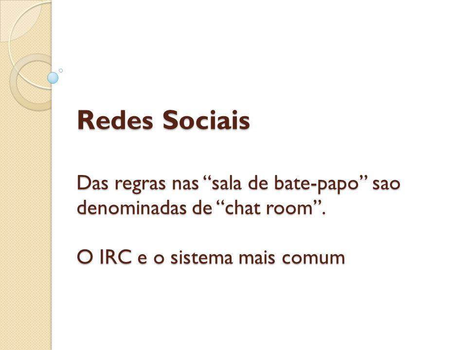 Redes Sociais Das regras nas sala de bate-papo sao denominadas de chat room .