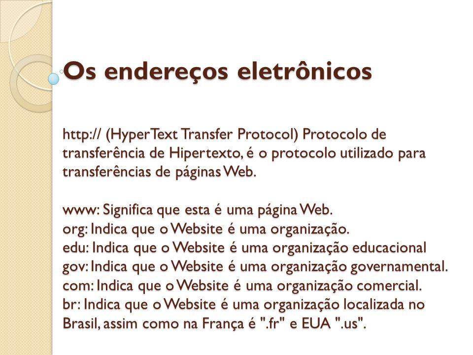 Os endereços eletrônicos http:// (HyperText Transfer Protocol) Protocolo de transferência de Hipertexto, é o protocolo utilizado para transferências de páginas Web.