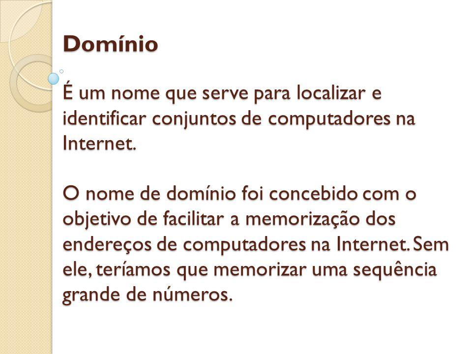 Domínio É um nome que serve para localizar e identificar conjuntos de computadores na Internet.