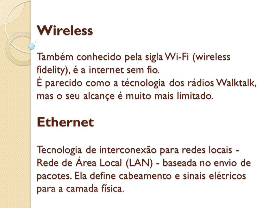 Wireless Também conhecido pela sigla Wi-Fi (wireless fidelity), é a internet sem fio.
