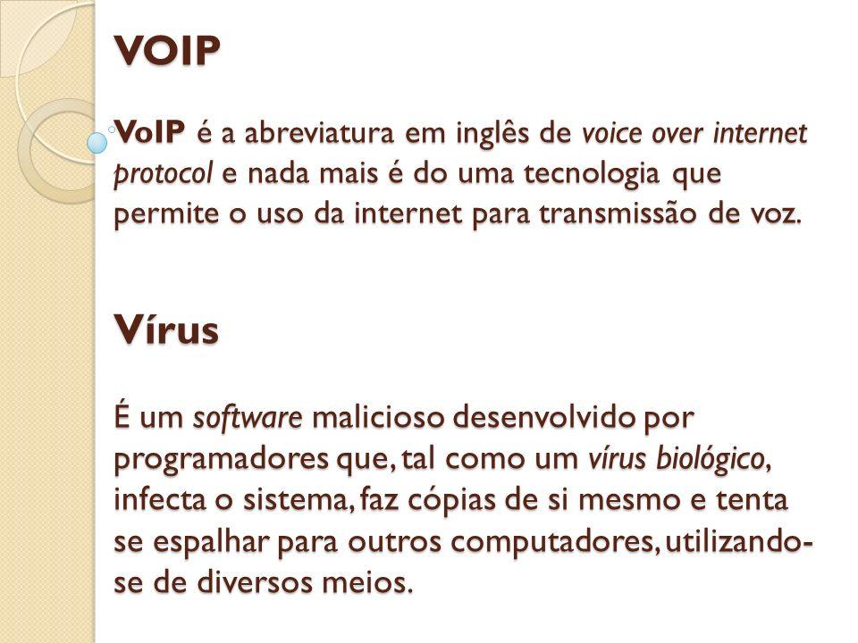 VOIP VoIP é a abreviatura em inglês de voice over internet protocol e nada mais é do uma tecnologia que permite o uso da internet para transmissão de voz.