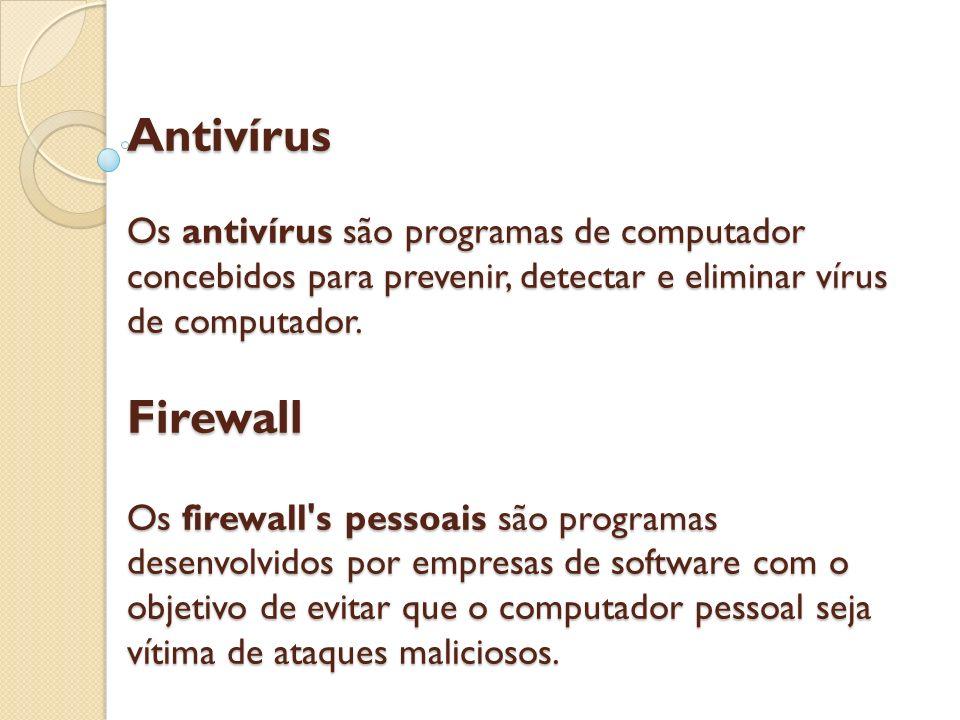 Antivírus Os antivírus são programas de computador concebidos para prevenir, detectar e eliminar vírus de computador.