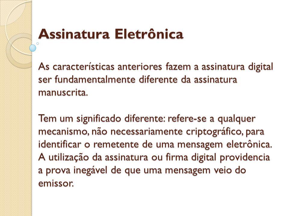 Assinatura Eletrônica As características anteriores fazem a assinatura digital ser fundamentalmente diferente da assinatura manuscrita.