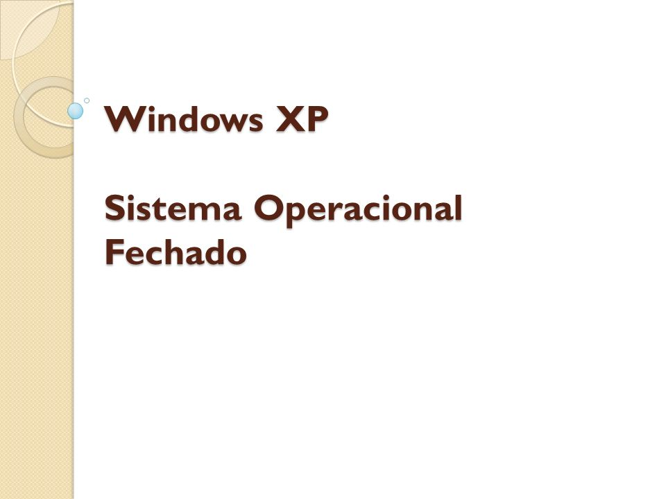 Windows XP Sistema Operacional Fechado