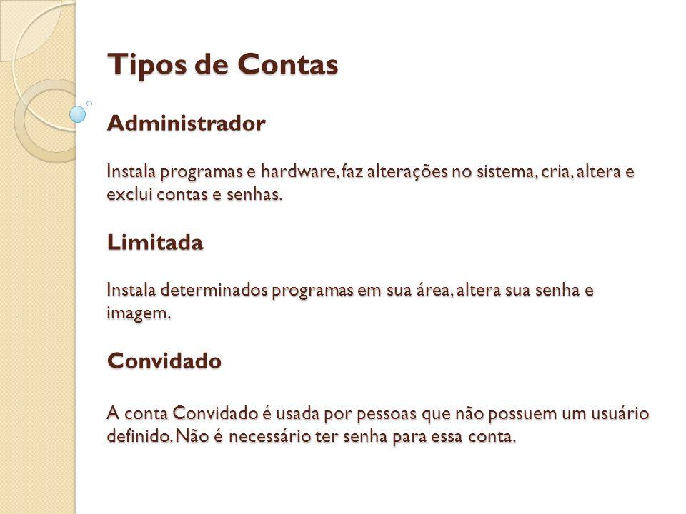 Tipos de Contas Administrador Instala programas e hardware, faz alterações no sistema, cria, altera e exclui contas e senhas.