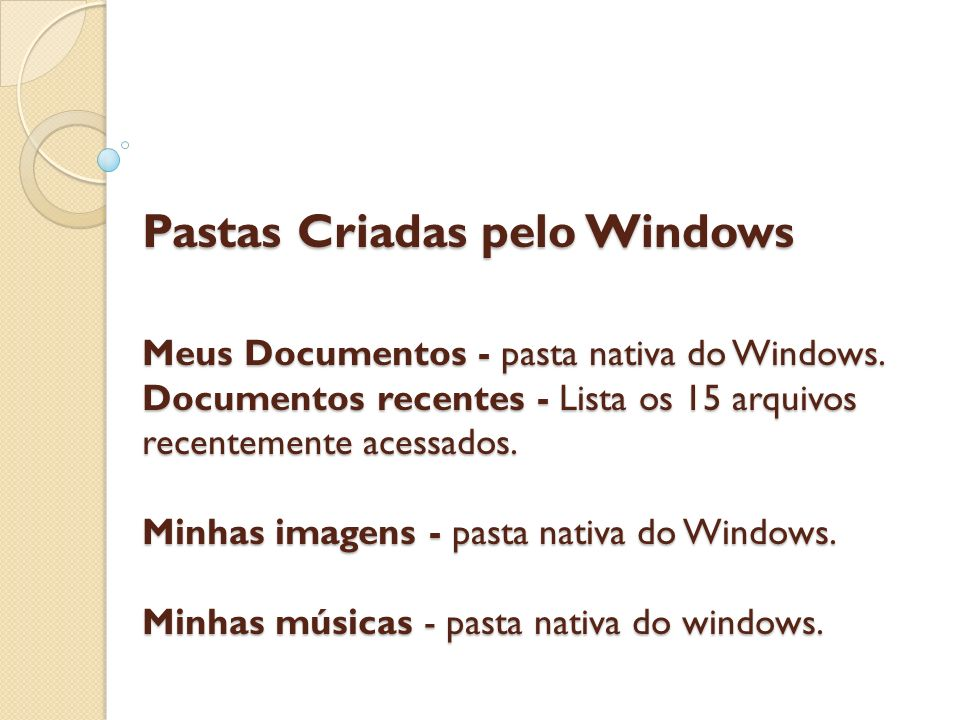 Pastas Criadas pelo Windows Meus Documentos - pasta nativa do Windows