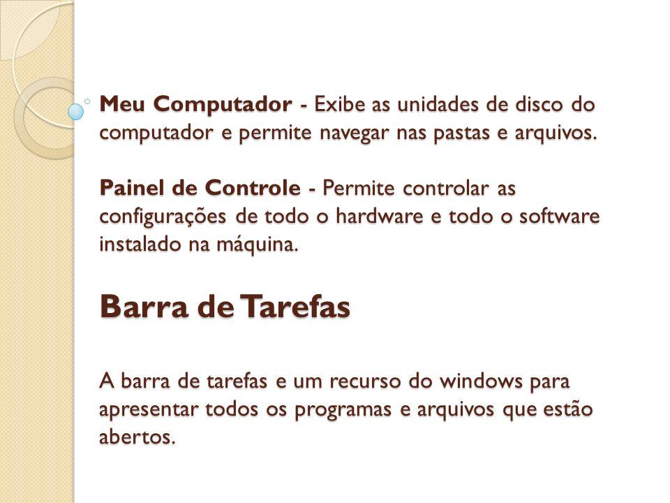 Meu Computador - Exibe as unidades de disco do computador e permite navegar nas pastas e arquivos.