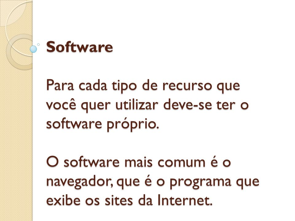 Software Para cada tipo de recurso que você quer utilizar deve-se ter o software próprio.
