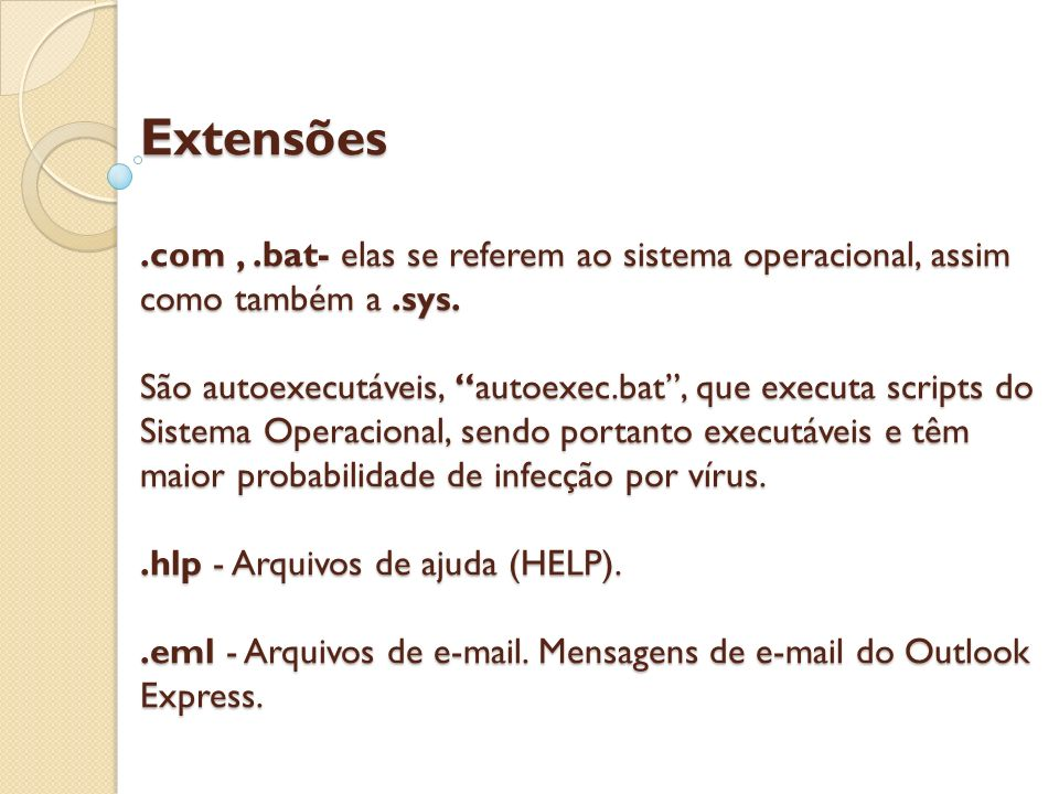 Extensões .com , .bat- elas se referem ao sistema operacional, assim como também a .sys.