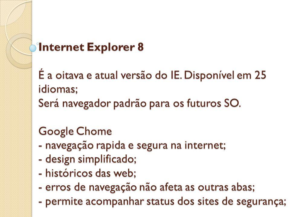 Internet Explorer 8 É a oitava e atual versão do IE