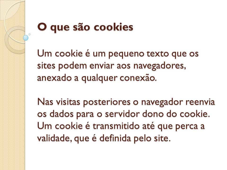O que são cookies Um cookie é um pequeno texto que os sites podem enviar aos navegadores, anexado a qualquer conexão.