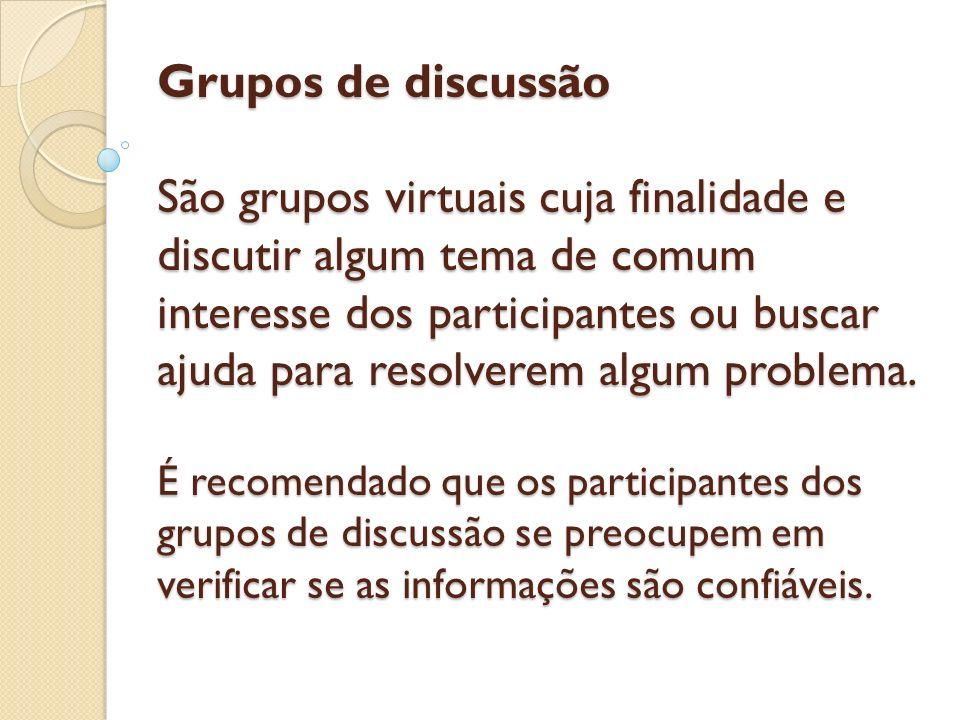 Grupos de discussão São grupos virtuais cuja finalidade e discutir algum tema de comum interesse dos participantes ou buscar ajuda para resolverem algum problema.