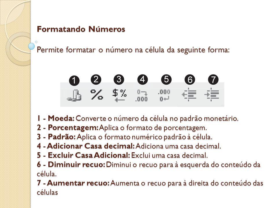 Formatando Números Permite formatar o número na célula da seguinte forma: 1 - Moeda: Converte o número da célula no padrão monetário.