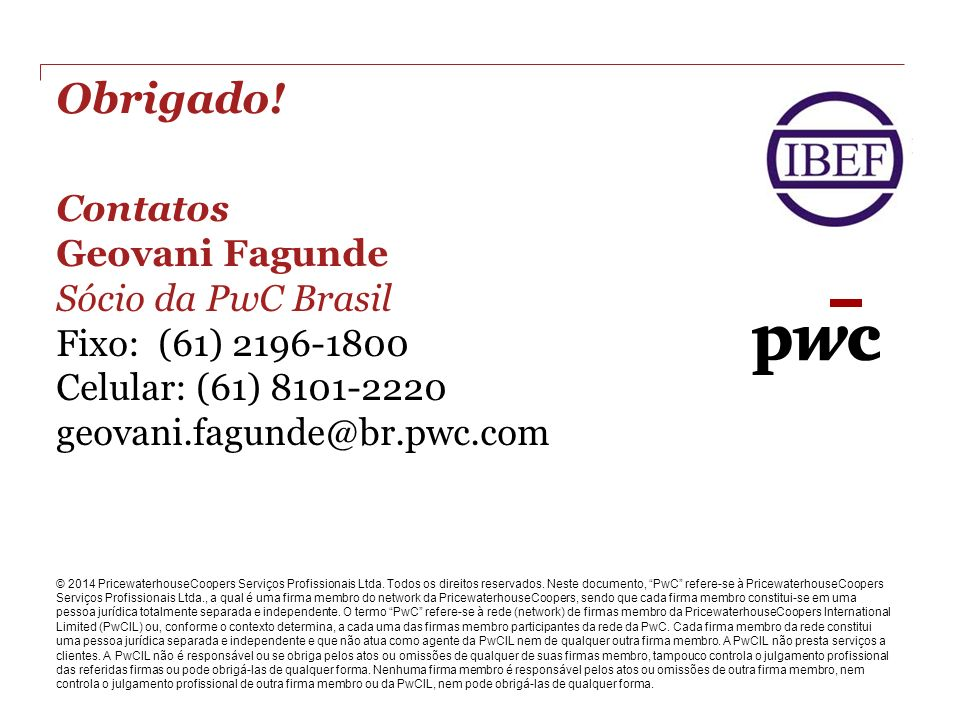Obrigado! Contatos Geovani Fagunde Sócio da PwC Brasil