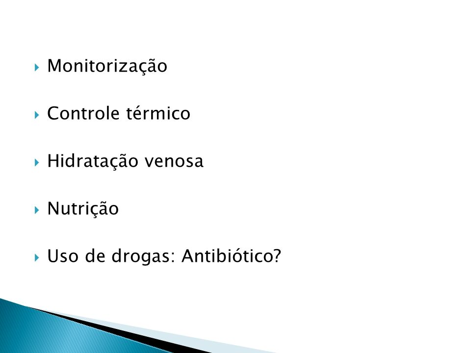 Monitorização Controle térmico Hidratação venosa Nutrição Uso de drogas: Antibiótico