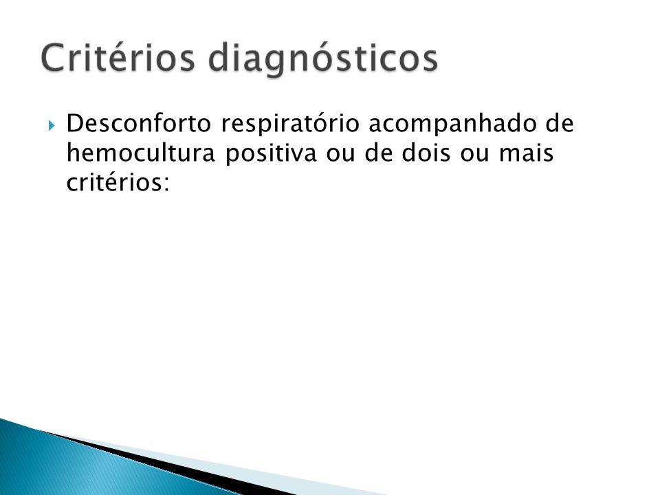 Desconforto respiratório acompanhado de hemocultura positiva ou de dois ou mais critérios: