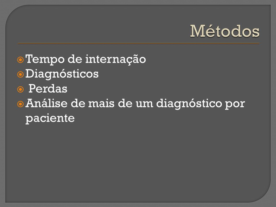 Métodos Tempo de internação Diagnósticos Perdas