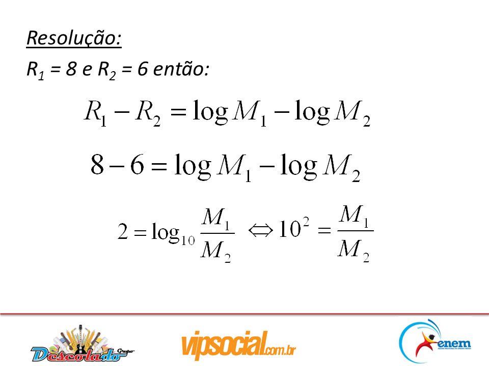 Resolução: R1 = 8 e R2 = 6 então: