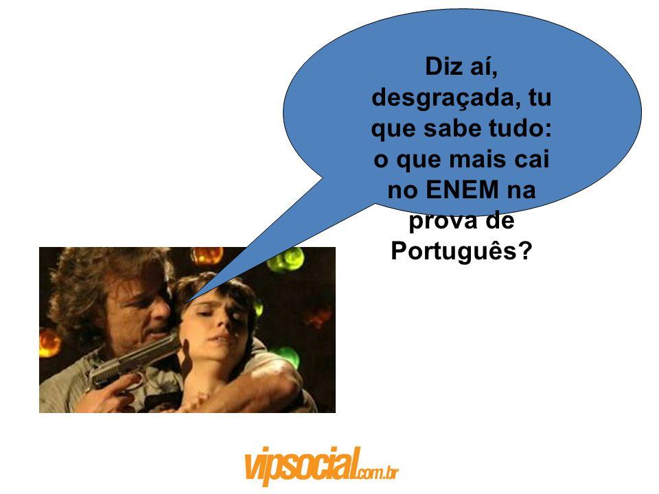Diz aí, desgraçada, tu que sabe tudo: o que mais cai no ENEM na prova de Português