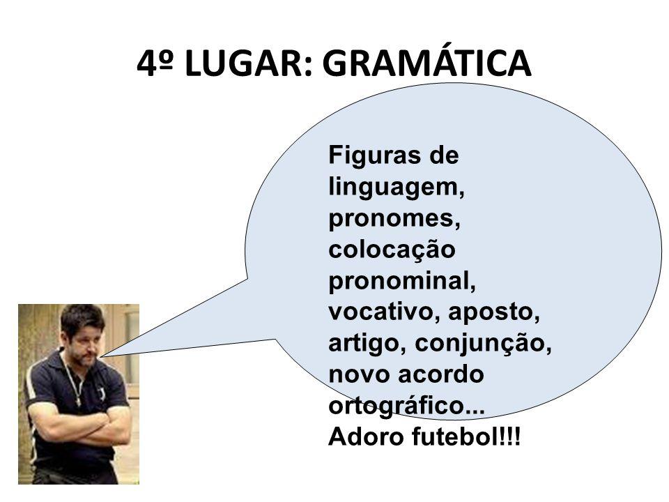 4º LUGAR: GRAMÁTICA Figuras de linguagem, pronomes, colocação pronominal, vocativo, aposto, artigo, conjunção, novo acordo ortográfico...