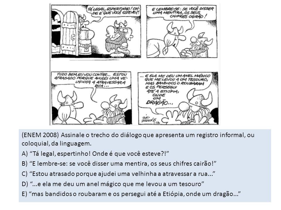 (ENEM 2008) Assinale o trecho do diálogo que apresenta um registro informal, ou coloquial, da linguagem.