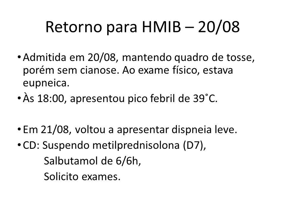 Retorno para HMIB – 20/08 Admitida em 20/08, mantendo quadro de tosse, porém sem cianose. Ao exame físico, estava eupneica.