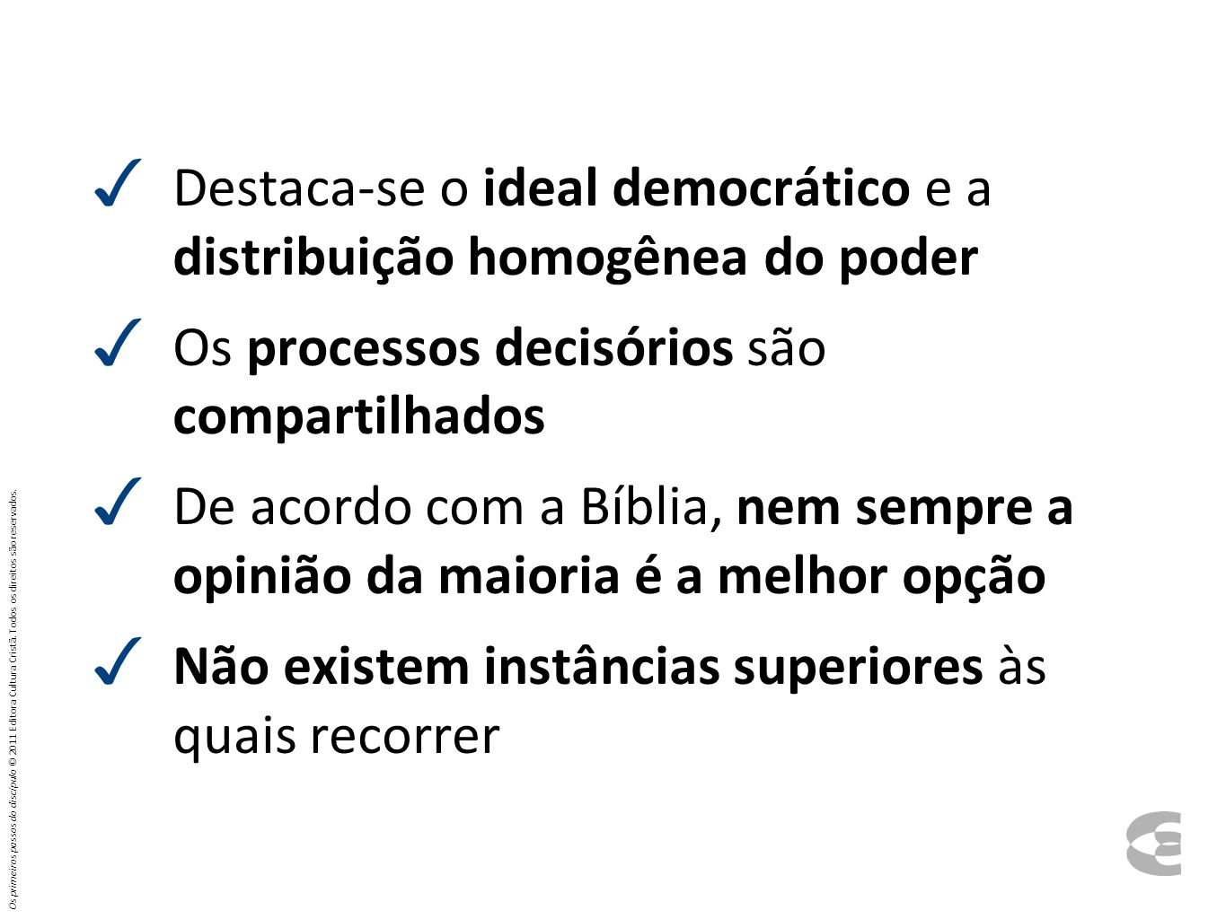 Destaca-se o ideal democrático e a distribuição homogênea do poder