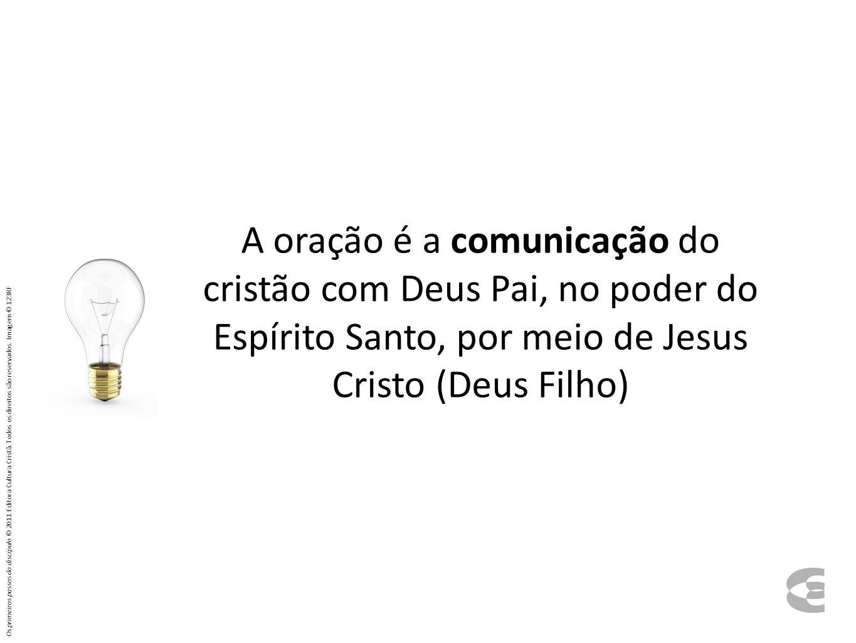 A oração é a comunicação do cristão com Deus Pai, no poder do Espírito Santo, por meio de Jesus Cristo (Deus Filho)