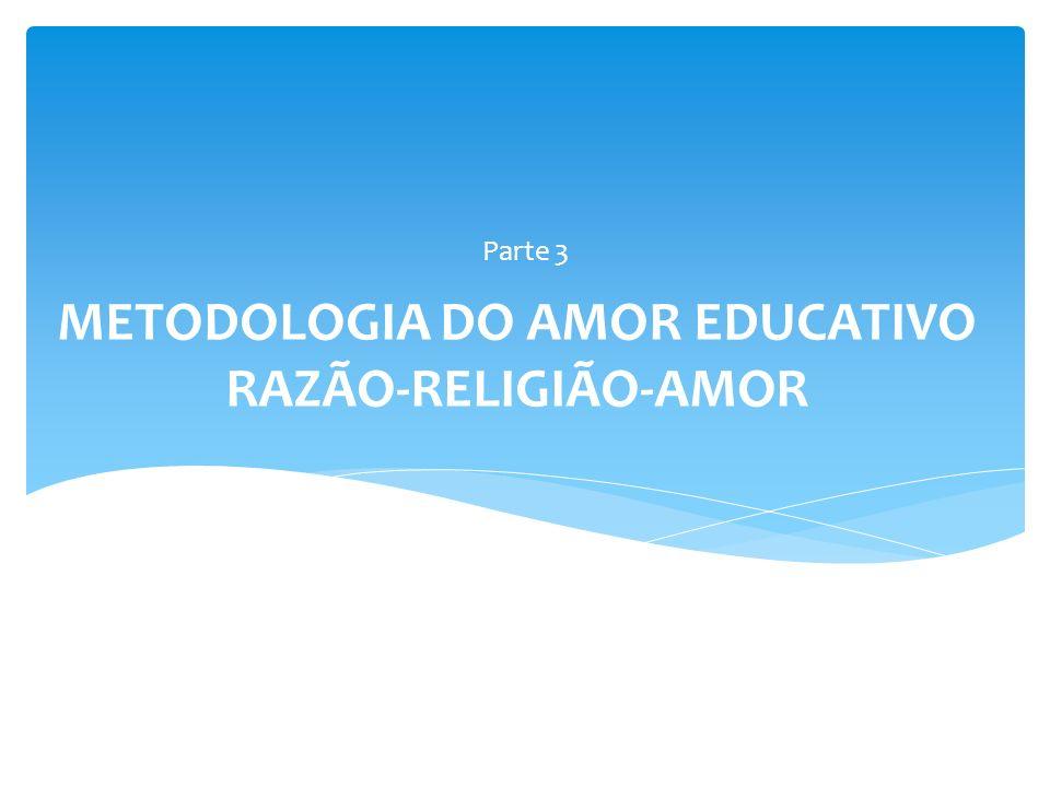 METODOLOGIA DO AMOR EDUCATIVO RAZÃO-RELIGIÃO-AMOR