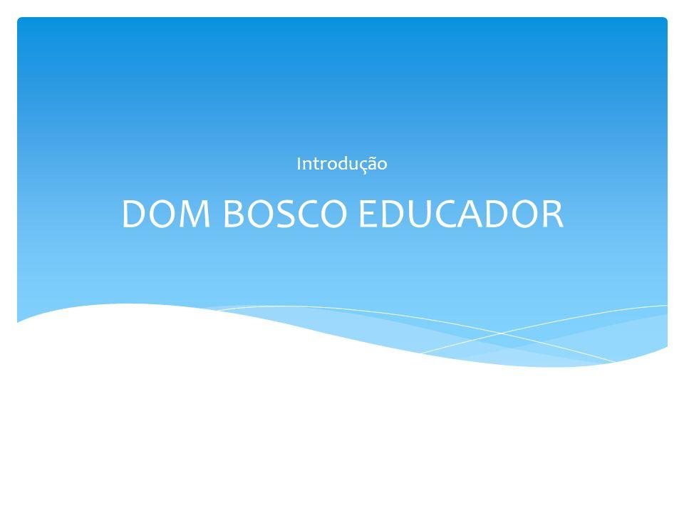 Introdução DOM BOSCO EDUCADOR