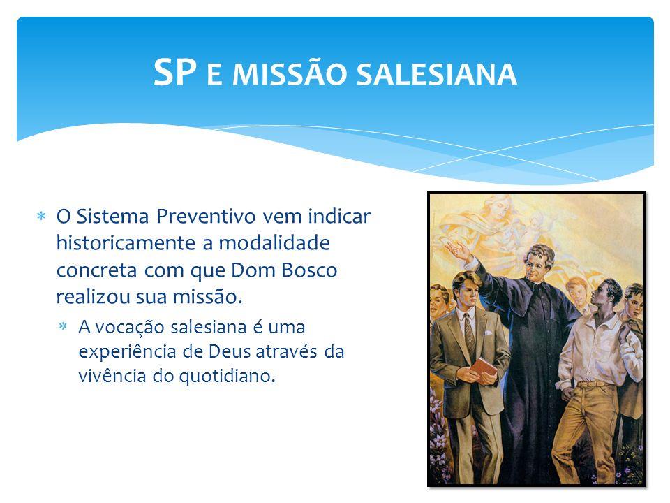 SP e missão salesiana O Sistema Preventivo vem indicar historicamente a modalidade concreta com que Dom Bosco realizou sua missão.